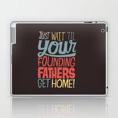 Just wait 'til your founding fathers get home! Laptop & iPad Skin