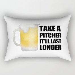 Take A Pitcher It'll Last Longer Rectangular Pillow