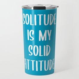 Solitude is my solid attitude Travel Mug