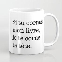 Si tu cornes mon livre... Coffee Mug