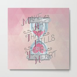 Make Art That Fills Your Heart Metal Print