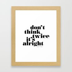 Don't think twice, it's all right. Bob Dylan Framed Art Print