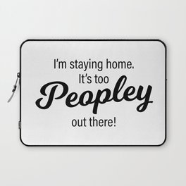 It's too Peopley out there! Laptop Sleeve