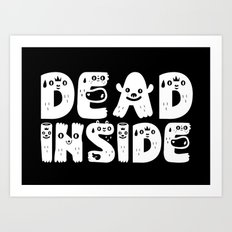 Dead Inside Art Print