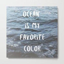 Ocean is My Favorite Color Metal Print