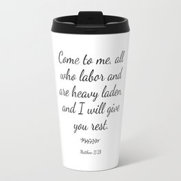 Come to me all you who are weary and heavy-laden and I will give you rest. Matthew 11:2 Travel Mug