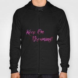 Keep On Dreaming Hoody