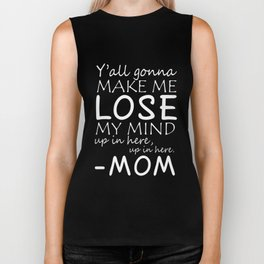 Yall gonna make me lose my ind up in here mother t-shirts Biker Tank