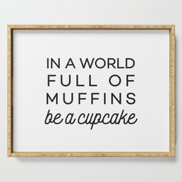 In a world full of muffins be a cupcake Serving Tray