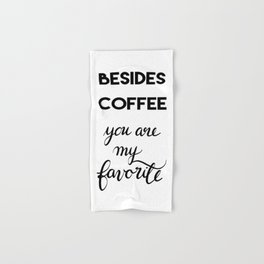 Besides Coffee... You are my Favorite Hand & Bath Towel