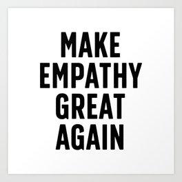 Make Empathy Great Again Art Print