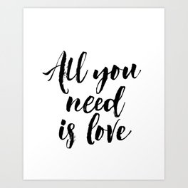 all you need is love print inspirational love print black and white typographic wall decor Art Print