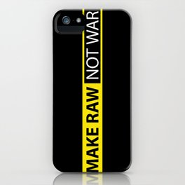 Make RAW not WAR iPhone Case