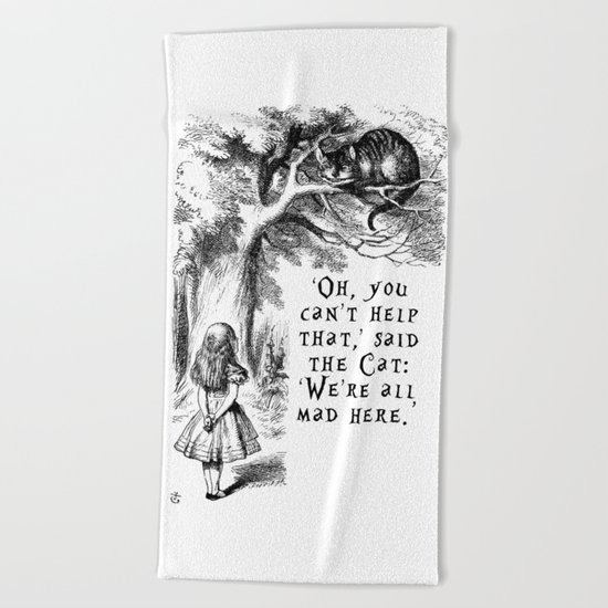 We're all mad here Beach Towel