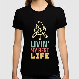 Livin My Best Life Love Living The Best Life Camping Campfires Campers T-shirt