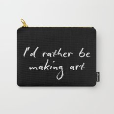 I'd rather be making art Carry-All Pouch