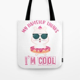 My Hamster Thinks Im Cool Tote Bag