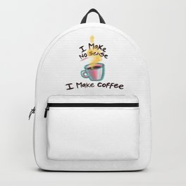 I make no sense. I make coffee Backpack