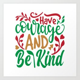 Have Courage And Be Kind - Christmas Art Print