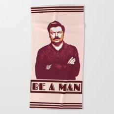 Be A Man  |  Ron Swanson Beach Towel