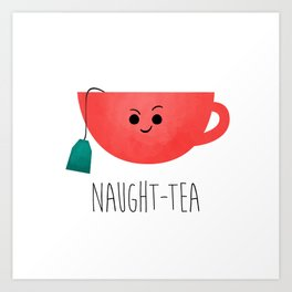 Naught-tea Art Print