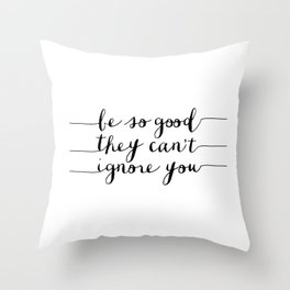 Be So Good They Can't Ignore You black and white monochrome typography poster design bedroom wall Throw Pillow
