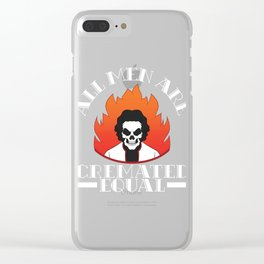 """""""All Men Are Cremated Uqually"""" T-shirt Design Human Rights Are Not Optional Treating Equally Fire Clear iPhone Case"""