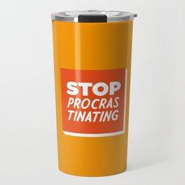 Stop Procrastinating Travel Mug