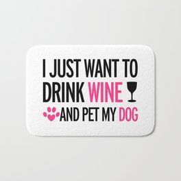 I Just Want To Drink Wine And Pet My Dog Bath Mat
