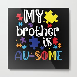 My Brother Is Awesome Autism Awareness Day Gifts Metal Print