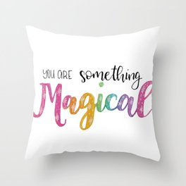 You Are Something Magical Throw Pillow