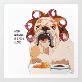 English Bulldog-Good Morning.  It's pee o'clock. Art Print