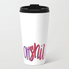 Oh, sh** Travel Mug