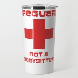 Lifeguard Not a Babysitter Funny T-shirt Travel Mug