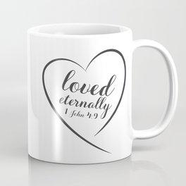 Christian Design Loved Eternally 1 John 4 verse 9 Coffee Mug