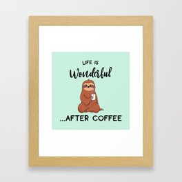 Life Is Wonderful, After Coffee, Funny Cute Sloth Quote Framed Art Print