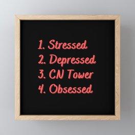 Stressed. Depressed. CN Tower. Obsessed. Framed Mini Art Print