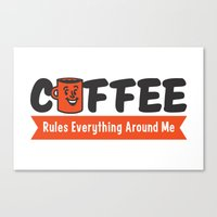 Coffee Rules Everything Around Me Canvas Print