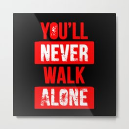 You'll Never Walk Alone Metal Print