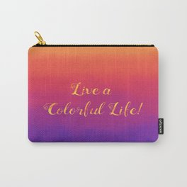 Live a Colorful Life Carry-All Pouch