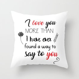 I love you more than I have ever found a way to say to you Throw Pillow