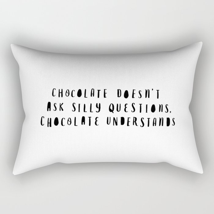 Chocolate Doesn't Ask Silly Questions black and white modern typographic poster wall art home decor Rectangular Pillow