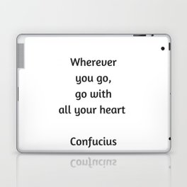 Confucius Quote - Wherever you go go with all your heart Laptop & iPad Skin