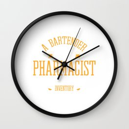 A Bartender Is Just A Pharmacist With A Limited Inventory Doctor's Prescription T-shirt Design Wall Clock