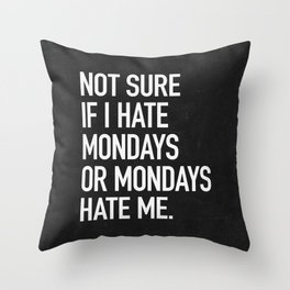 Not sure if I hate mondays or mondays hate me Throw Pillow