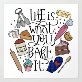 Life Is What You Bake It Baking And Dessert Lover Design Art Print
