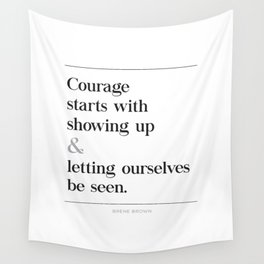 Courage Starts With Showing Up and Letting Ourselves be Seen, Brene Brown Quote, Daring Greatly Wall Tapestry