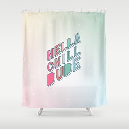 Hella Chill Dude Shower Curtain