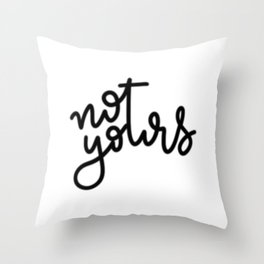not yours - cursive Throw Pillow