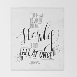 I Fell In Love The Way You Fall Asleep | John Green Quote Print Throw Blanket